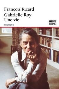 François Ricard - Gabrielle Roy. Une vie.