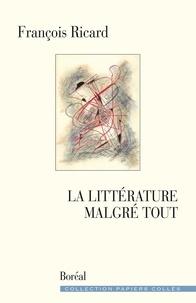 François Ricard - La Littérature malgré tout.