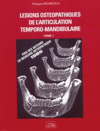 François Ricard - Lésions ostéopathiques de l'articulation temporo-mandibulaire - Tome 1.