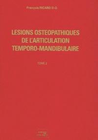 François Ricard - Lésions ostéopathiques de l'articulation temporo-mandibulaire - Tome 2.