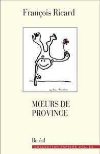 François Ricard - Moeurs de province.