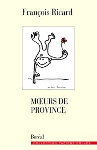 François Ricard - Mœurs de province.