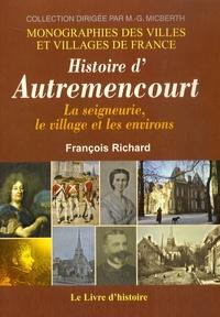 François Richard - Histoire d'Autremencourt - La seigneurie, le village et les environs.