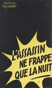 François Richard - L'assassin ne frappe que la nuit.