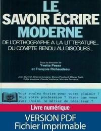 François Richaudeau - Le savoir écrire moderne - De l'orthographe à la littérature... Du compte rendu au discours....