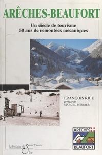 François Rieu et  Office du tourisme d'Arêches-B - Arêches-Beaufort, 1947-1997 - Un siècle de tourisme, 50 ans de remontées mécaniques.
