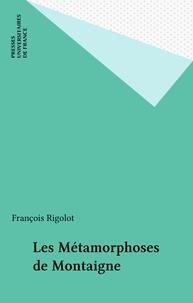 François Rigolot - Les Métamorphoses de Montaigne.