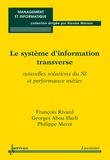 François Rivard et Georges Abou Harb - Le système d'information transverse - Nouvelles solutions du SI et performance métier.