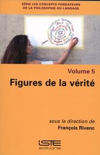 Histoiresdenlire.be Les concepts fondateurs de la philosophie du langage - Volume 5, Figures de la vérité Image