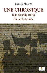 François Rivenc - Une chronique de la seconde moitié du siècle dernier.