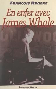François Rivière - Blasphème (2). En enfer avec James Whale.
