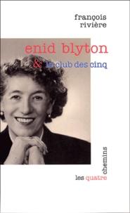 François Rivière - Enid Blyton et le Club des cinq.