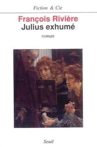 François Rivière - Julius exhumé.