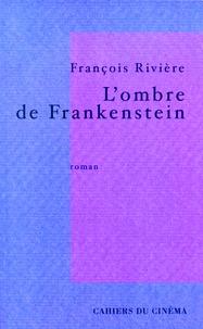 François Rivière - L'ombre de Frankenstein.