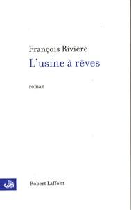 François Rivière - L'usine à rêves.