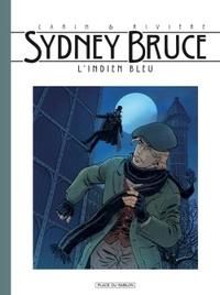 François Rivière et Francis Carin - Sydney Bruce  : L'indien bleu.