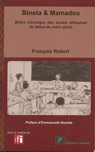 François Robert - Bineta & Mamadou - Brève chronique des écoles africaines du début de notre siècle.