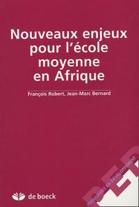 François Robert et Jean-Marc Bernard - Nouveaux enjeux pour l'école moyenne en Afrique.
