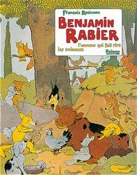 François Robichon - Benjamin Rabier - L'homme qui fait rire les animaux.