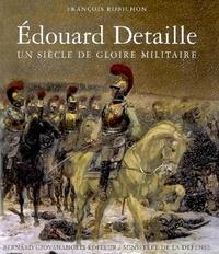 François Robichon - Edouard Detaille - Un siècle de gloire militaire.