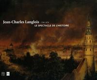 François Robichon et Luc Desmarquest - Jean-Charles Langlois (1789-1870) - Le spectacle de l'Histoire.