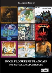 François Robinet - Rock progressif français - Une histoire discographique.