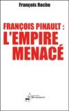 François Roche - François Pinault : l'empire menacé.