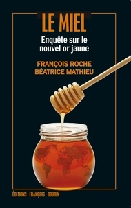 François Roche et Béatrice Mathieu - Le miel - Enquête sur le nouvel or jaune.