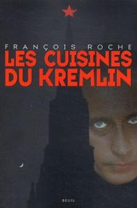 François Roche - Les cuisines du Kremlin - Argent et pouvoir dans la Russie de Poutine.