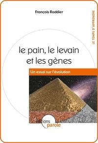 François Roddier - Le pain, le levain et les gènes - Un essai sur l'évolution.