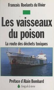 François Roelants du Vivier et Pierre Bigorre - Les vaisseaux du poison - La route des déchets toxiques.