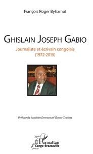 Ghislain Joseph Gabio - Journaliste et écrivain congolais (1972-2015).pdf