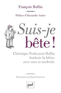 François Rollin et Daniel Goossens - Suis-je bête ! - L'héroïque Professeur Rollin foudroie la bêtise avec ruse et modestie.