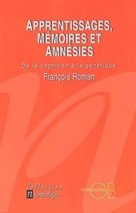 François Roman - Apprentissages, mémoires et amnésies - De la cognition à la génétique.