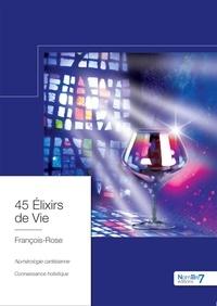Téléchargez gratuitement le livre pdf 45 élixirs de vie  - Numérologie Cartésienne, Connaissance Holistique PDB in French par François-Rose