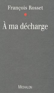 François Rosset - A ma décharge.