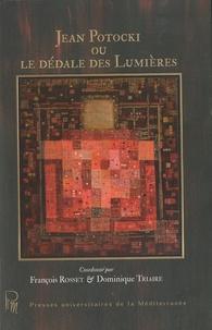 François Rosset et Dominique Triaire - Jean Potocki ou le dédale des Lumières.