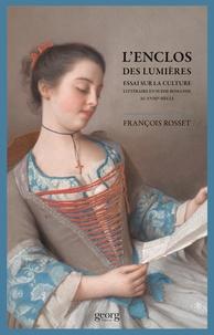 François Rosset - L'enclos des Lumières - Essai sur la culture littéraire en Suisse Romande au XVIIIe siècle.