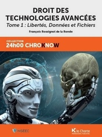 Droit des technologies avancées- Tome 1, Libertés, données et fichiers - Le cadre juridique de l'activité technologique avancée - François Rossignol de la Ronde |