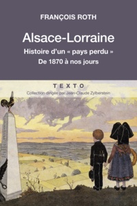 """François Roth - Alsace-Lorraine - Histoire d'un """"pays perdu"""" de 1870 à nos jours."""