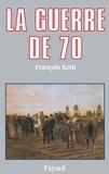 François Roth - La Guerre de 70.
