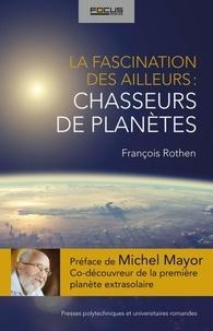 La fascination des ailleurs : les chasseurs de planètes.pdf