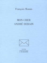 François Rouan - Mon cher André Derain.