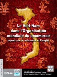 François Roubaud et Mireille Razafindrakoto - Le Viêt Nam dans l'Organisation mondiale du commerce - Impact sur la croissance et l'emploi.