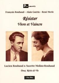 François Roubaud et Alain Guérin - Résister, vivre et vaincre - Deux récits de vie.