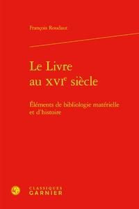 François Roudaut - Le Livre au XVIe siècle - Eléments de bibliologie matérielle et d'histoire.