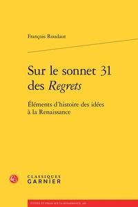 François Roudaut - Sur le sonnet 31 des Regrets - Eléments d'histoire des idées à la Renaissance.