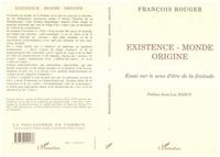 François Rouger - Existence, monde, origine - Essai sur le sens d'être de la finitude.