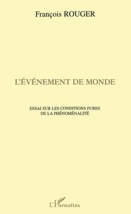 François Rouger - L'événement de monde - Essai sur les conditions pures de la phénoménalité.
