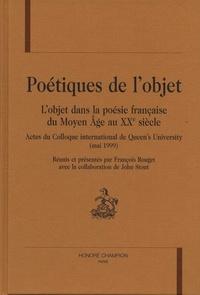 François Rouget et John Stout - Poétiques de l'objet - L'objet  dans la poésie française du Moyen Age au XXe siècle. Actes du Colloque international de Queen's University (mai 1999).